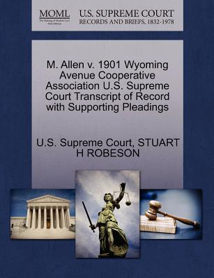 M. Allen V. 1901 Wyoming Avenue Cooperative Association U.S. Supreme Court Transcript of Record with Supporting Pleadings - Robeson, Stuart H, and U S Supreme Court (Creator)