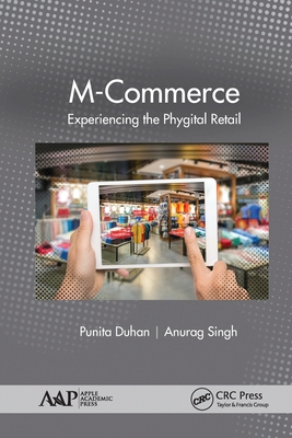 M-Commerce: Experiencing the Phygital Retail - Duhan, Punita (Editor), and Singh, Anurag (Editor)