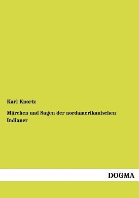 M Rchen Und Sagen Der Nordamerikanischen Indianer - Knortz, Karl