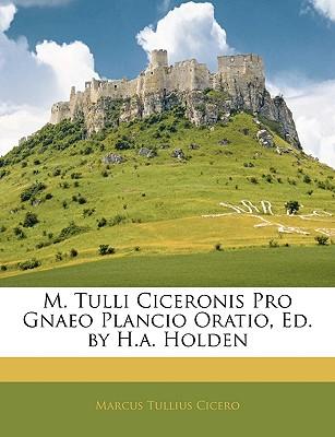 M. Tulli Ciceronis Pro Gnaeo Plancio Oratio, Ed. by H.A. Holden - Cicero, Marcus Tullius