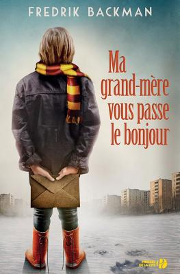 Ma Grand-Mere Vous Passe Le Bonjour - Backman, Fredrik, and Mennerich, Laurence (Translated by)