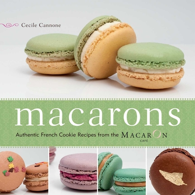 Macarons: Authentic French Cookie Recipes from the Macaron Cafe - Bellanger, Florian, and Augendre, Ludovic, and Editors of Ulysses Press