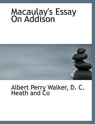 Macaulay's Essay on Addison - Walker, Albert Perry, and D C Heath and Co, C Heath and Co (Creator)