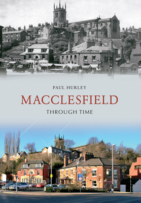 Macclesfield Through Time - Hurley, Paul