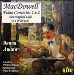 MacDowell: Piano Concertos Nos. 1 & 2; New England Idyls; To a Wild Rose