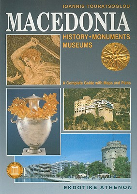 Macedonia: History, Monuments, Museums - Touratsoglou, Ioannis