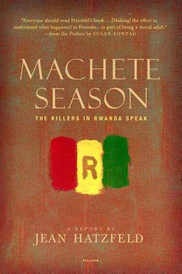 Machete Season: The Killers in Rwanda Speak - Hatzfeld, Jean, and Coverdale, Linda (Translated by), and Sontag, Susan (Preface by)