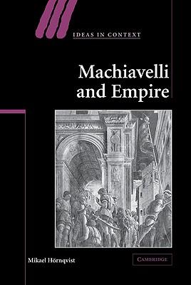 Machiavelli and Empire - Hornqvist, Mikael