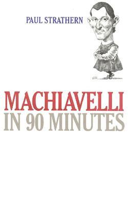 Machiavelli in 90 Minutes - Strathern, Paul