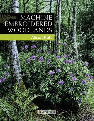 Machine Embroidered Woodlands - Holt, Alison