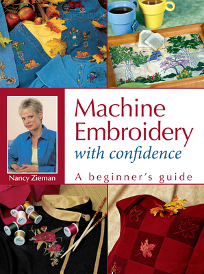 Machine Embroidery with Confidence: A Beginner's Guide - Zieman, Nancy