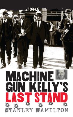 Machine Gun Kelly's Last Stand - Hamilton, Stanley, MD