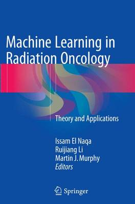 Machine Learning in Radiation Oncology: Theory and Applications - El Naqa, Issam (Editor), and Li, Ruijiang (Editor), and Murphy, Martin J (Editor)
