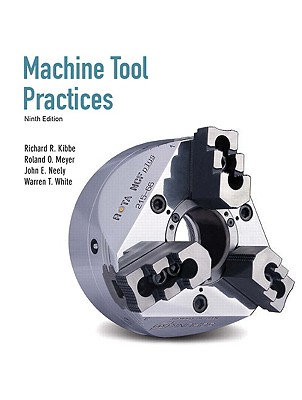 Machine Tool Practices: United States Edition - Kibbe, Richard R., and Meyer, Roland O., and Neely, John E.