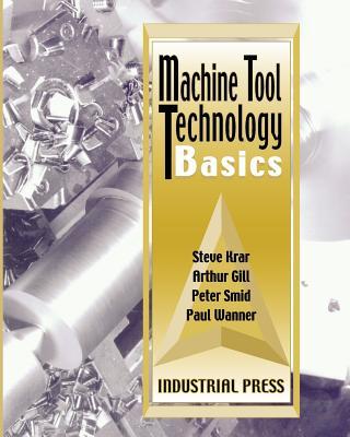 Machine Tool Technology Basics - Krar, Steve F