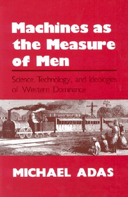 Machines as the Measure of Men: Britain and Ireland, France and Algeria, Israel and the West Bank-Gaza - Adas, Michael