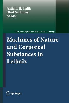 Machines of Nature and Corporeal Substances in Leibniz - Smith, Justin E H (Editor), and Nachtomy, Ohad (Editor)