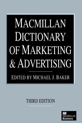 MacMillan Dictionary of Marketing and Advertising - Baker, M (Editor)