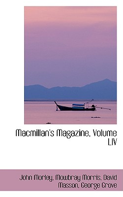 MacMillan's Magazine, Volume LIV - Morley, Mowbray Morris David Masson Ge