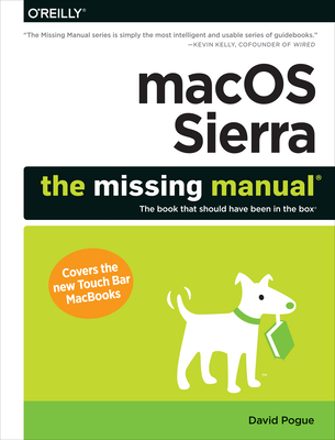 macOS Sierra: The Missing Manual: The Book That Should Have Been in the Box - Pogue, David