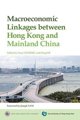 Macroeconomic Linkages Between Hong Kong and Mainland China - Genberg, Hans (Editor), and He Dong (Editor)