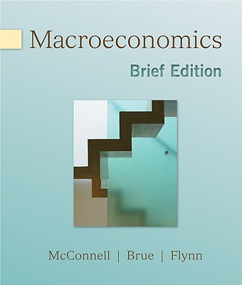 Macroeconomics, Brief Edition - McConnell Campbell, and Brue Stanley, and Flynn Sean