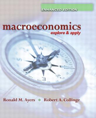 Macroeconomics: Explore and Apply, Enhanced Edition - Ayers, Ronald, and Collinge, Robert