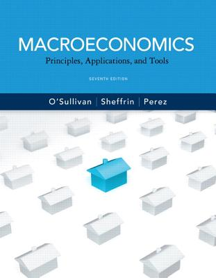 Macroeconomics: Principles, Applications and Tools Plus New Myeconlab with Pearson Etext (1-Semester Access) -- Access Card Package - O'Sullivan, Arthur, and Sheffrin, Steven, and Perez, Stephen