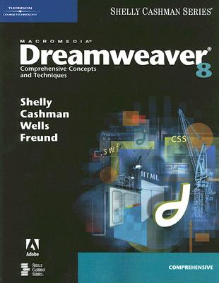 Macromedia Dreamweaver 8: Comprehensive Concepts and Techniques - Shelly, Gary B, and Cashman, Thomas J, Dr., and Wells, Dolores