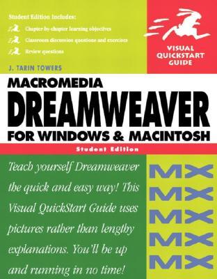 Macromedia Dreamweaver MX for Windows and Macintosh: Visual QuickStart Guide, Student Edition - Towers, J Tarin