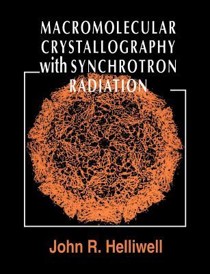 Macromolecular Crystallography with Synchrotron Radiation - Helliwell, John R