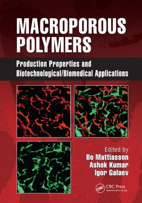 Macroporous Polymers: Production Properties and Biotechnological/Biomedical Applications - Mattiasson, Bo (Editor)
