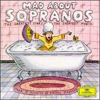 Mad About Sopranos - Agnes Baltsa (vocals); Anna Tomowa-Sintow (soprano); Barbara Hendricks (soprano); Cheryl Studer (soprano); Dawn Upshaw (soprano); Edita Gruberová (soprano); Edith Mathis (soprano); Hildegard Behrens (soprano); Janet Perry (vocals); Jessye Norman (soprano)