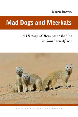 Mad Dogs and Meerkats: A History of Resurgent Rabies in Southern Africa - Brown, Karen (Editor)