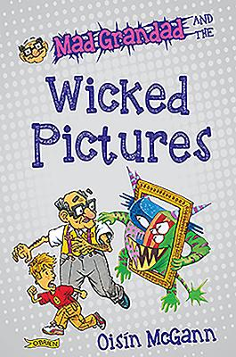 Mad Grandad and the Wicked Pictures - McGann, Oisin