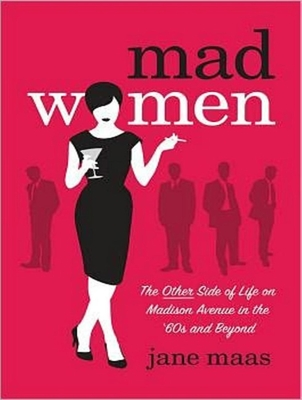 Mad Women: The Other Side of Life on Madison Avenue in the '60s and Beyond - Maas, Jane, and Marlo, Coleen (Narrator)