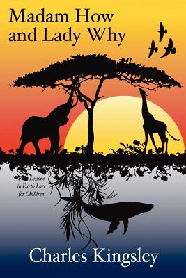 Madam How and Lady Why: First Lessons in Earth Lore for Children - Kingsley, Charles