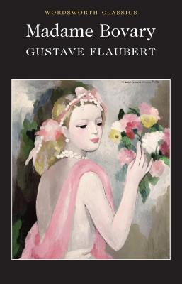 Madame Bovary - Flaubert, Gustave, and Carabine, Keith, Dr. (Editor), and Marx-Aveling, Eleanor (Translated by)