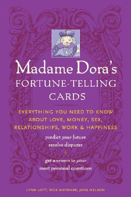 Madame Dora's Fortune-Telling Cards: Everything You Need to Know about Love, Money, Sex, Relationships, Work, & Happiness - Lott, Lynn, and Naymark, Rick, and Nelsen, Jane