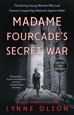 Madame Fourcade's Secret War: The Daring Young Woman Who Led France's Largest Spy Network Against Hitler - Olson, Lynne