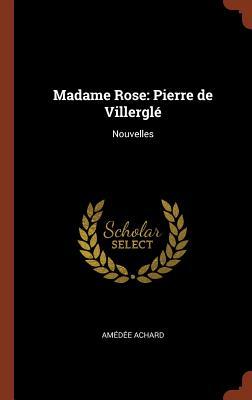 Madame Rose: Pierre de Villergle Nouvelles - Achard, Amedee