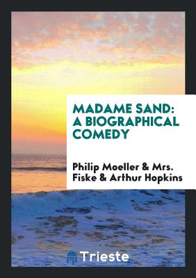 Madame Sand: A Biographical Comedy - Moeller, Philip