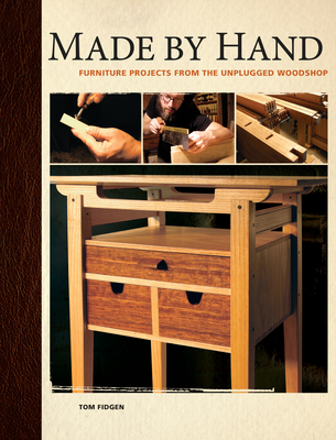 Made by Hand: Furniture Projects from the Unplugged Woodshop - Fidgen, Tom