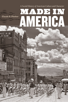 Made in America: A Social History of American Culture and Character - Fischer, Claude S