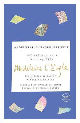 Madeleine l'Engle Herself: Reflections on a Writing Life - L'Engle, Madeleine