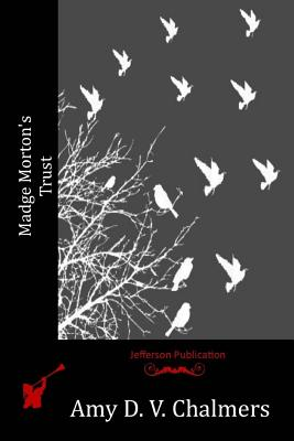 Madge Morton's Trust - Chalmers, Amy D V