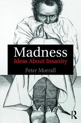 Madness: Ideas About Insanity - Morrall, Peter