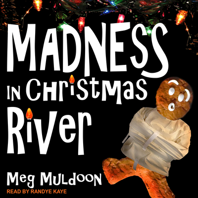 Madness in Christmas River: A Christmas Cozy Mystery - Muldoon, Meg, and Kaye, Randye (Narrator)
