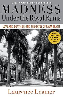 Madness Under the Royal Palms: Love and Death Behind the Gates of Palm Beach - Leamer