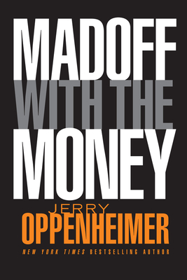 Madoff with the Money - Oppenheimer, Jerry
